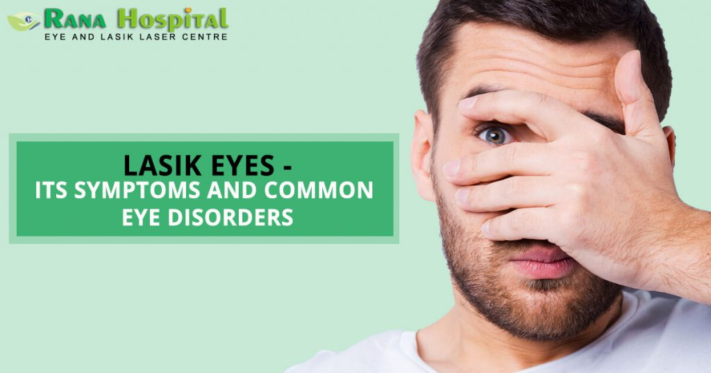 LASIK EYES – ITS SYMPTOMS AND COMMON EYE DISORDERS